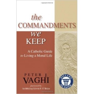 The Commandments We Keep: A Catholic Guide to Living a Moral Life
