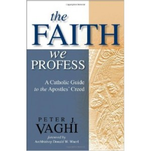 The Faith We Profess: A Catholic Guide to the Apostle's Creed