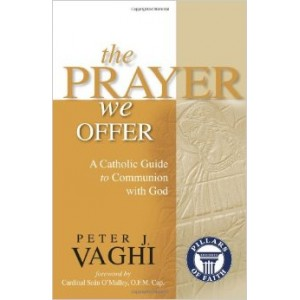 The Prayer We Offer: A Catholic Guide to Communuion With God