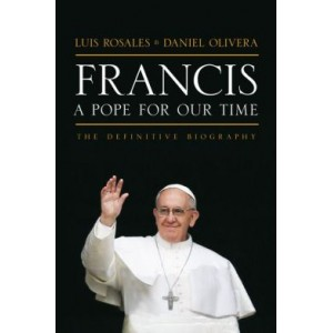 Francis: A Pope For Our Time The Definitive Biography - Hardback