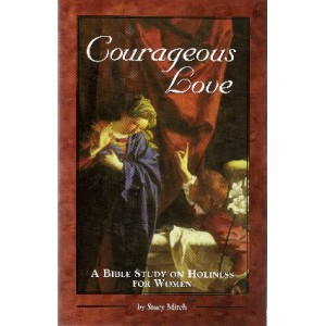 Courageous Love: A Bible Study on Holiness for Women - Paperback